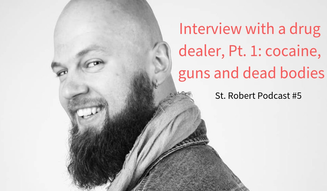St. Robert Daygame Pick-up Podcast #5: Interview with a drug dealer, Pt. 1: cocaine, guns and dead bodies