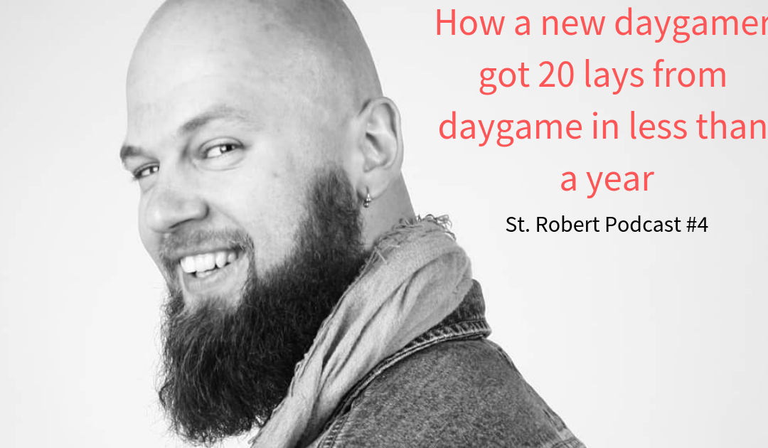 St. Robert Daygame Pick-up Podcast #4: How a new daygamer got 20 lays from daygame in less than a year