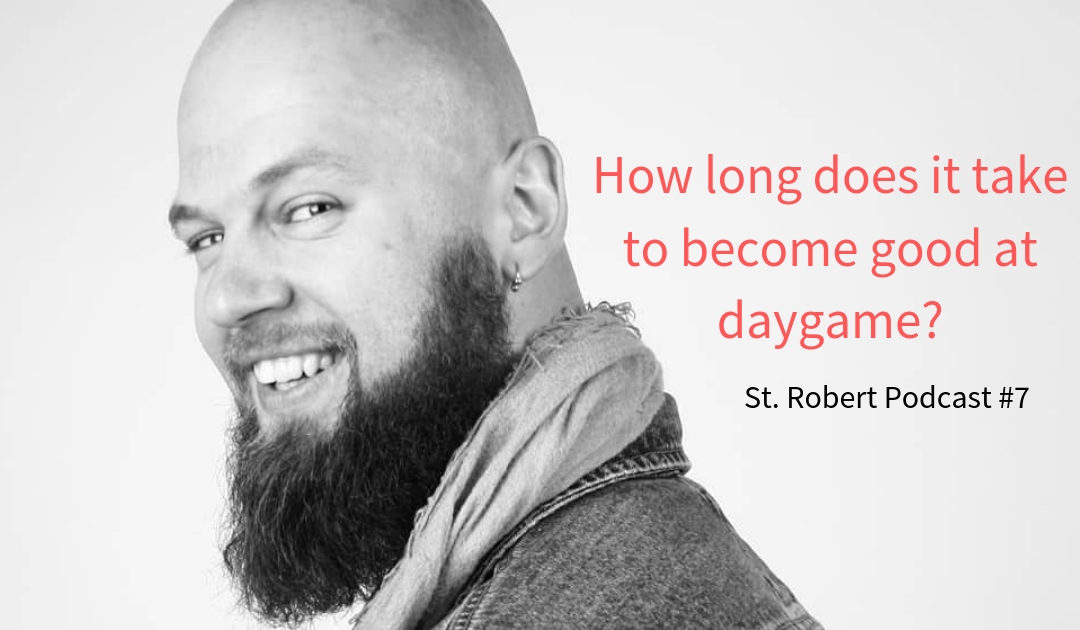 St. Robert Daygame Pick-up Podcast #7: How long does it take to become good at daygame