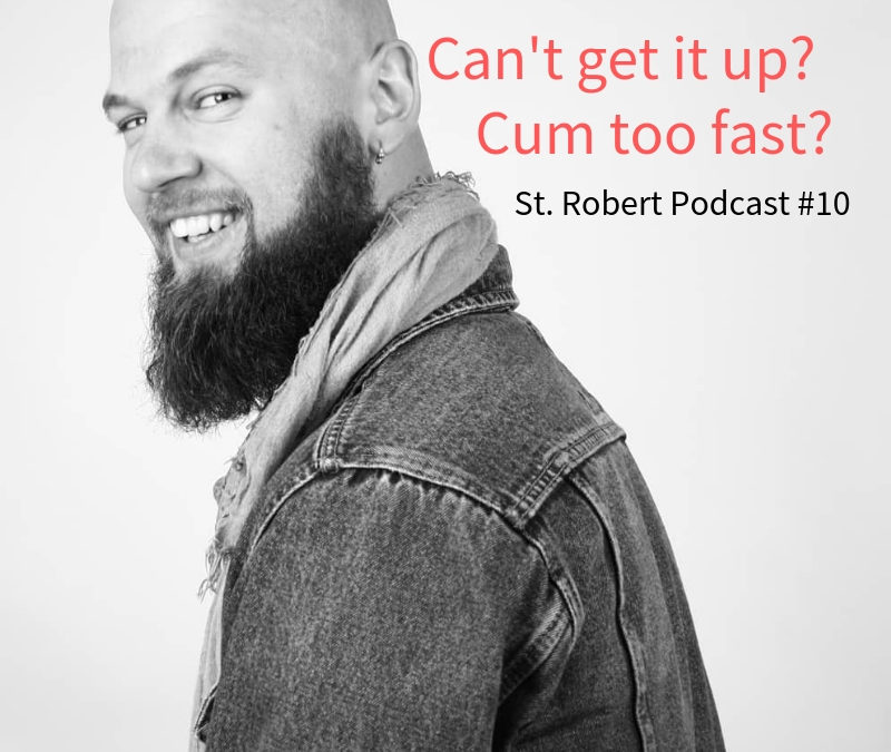 St. Robert Daygame Pick-up Podcast #10: Can't get it up? Cum too fast?
