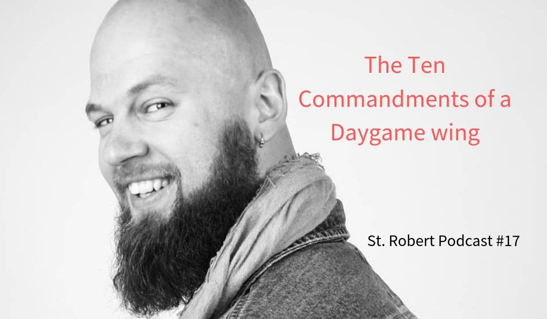 St. Robert Daygame Pick-up Podcast #17: The Ten Commandments of a Daygame Wing