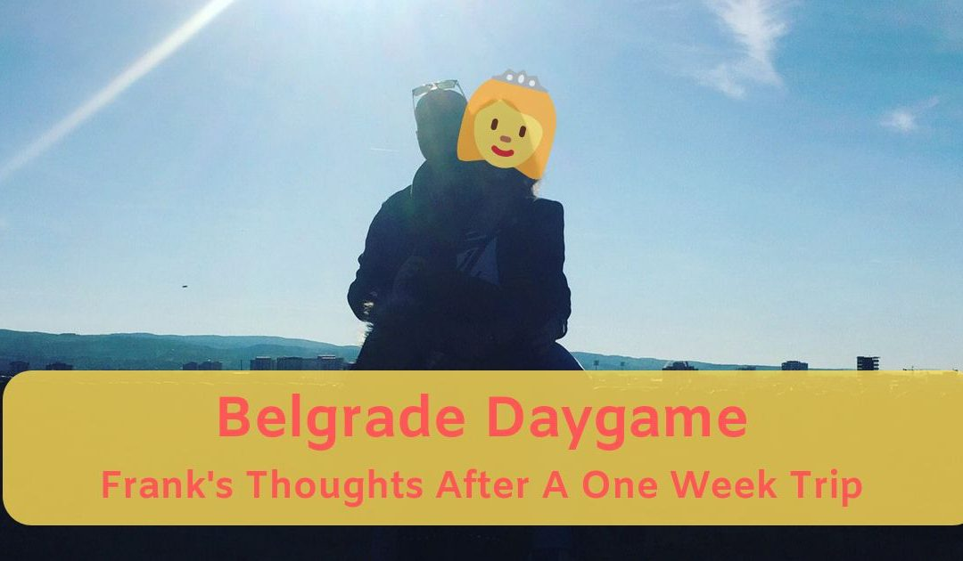 Belgrade Daygame: Frank's Thoughts After A One Week Trip