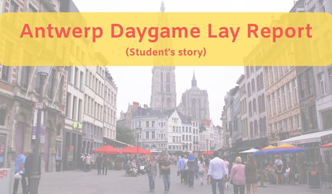 Antwerp Daygame Lay Report(Student's story)