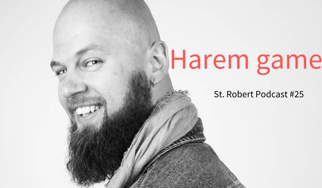 St. Robert Daygame Pick-up Podcast #25: Harem game. How to sleep with several girls at the same time