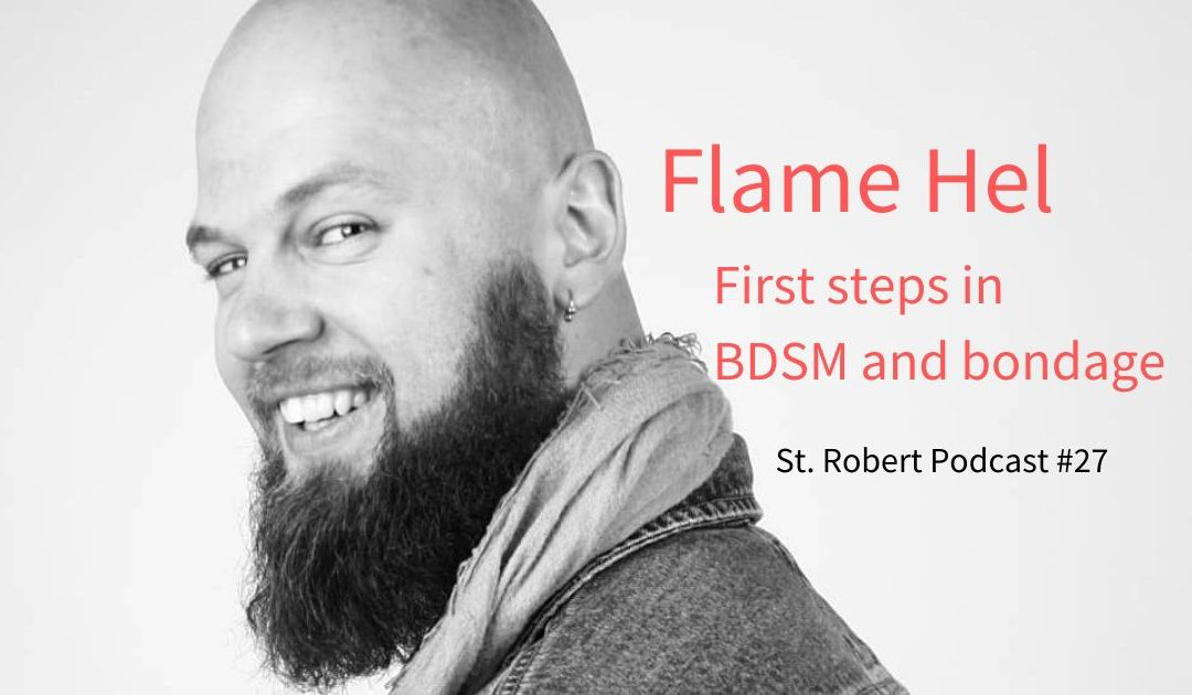 St. Robert Daygame Pick-up Podcast #27: Flame Hel. First steps in BDSM and bondage