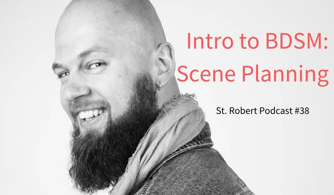 St. Robert Daygame Pick-up Podcast #38: Intro to BDSM: Scene planning