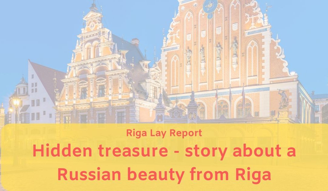 Hidden treasure – story about a Russian beauty from Riga(Lay report)