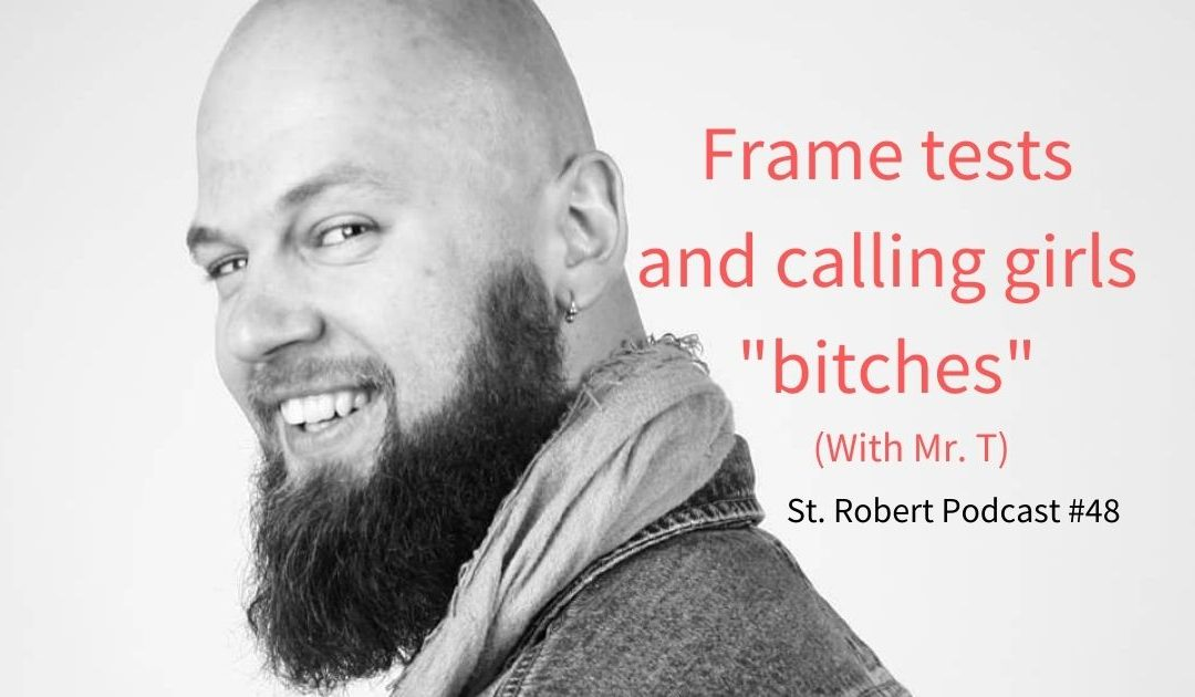 St. Robert Daygame Pick-up Podcast #48: Frame tests and calling girls bitches(With Mr. T)
