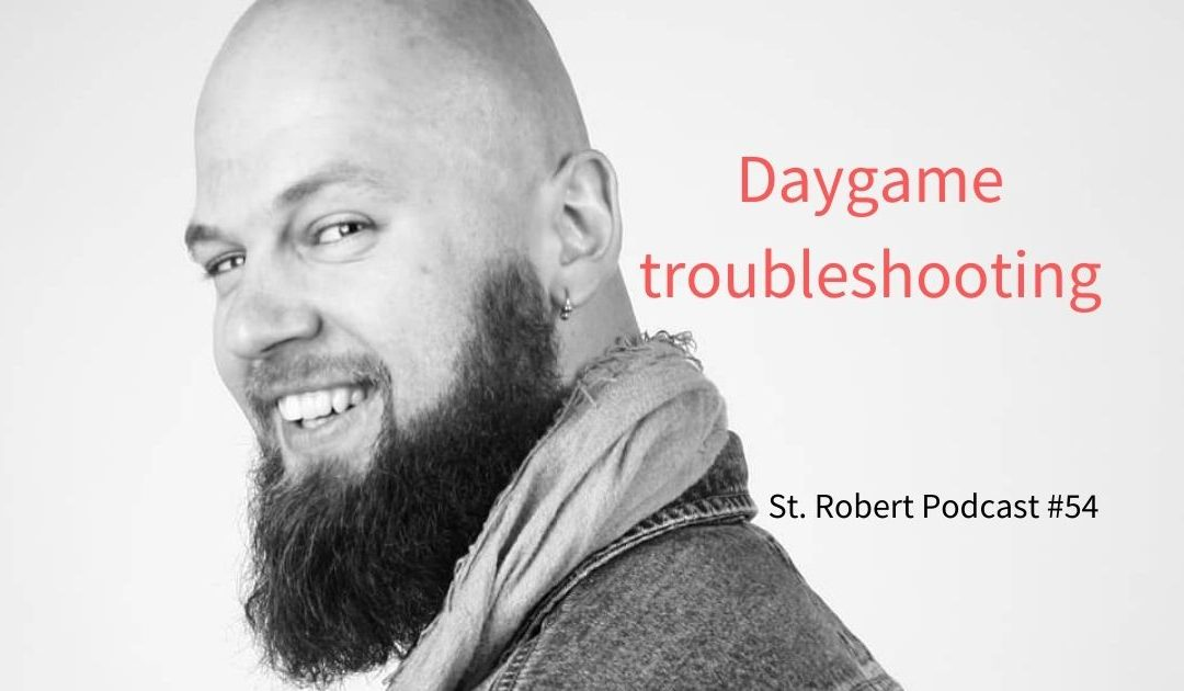 St. Robert Daygame Pick-up Podcast #54: Daygame troubleshooting