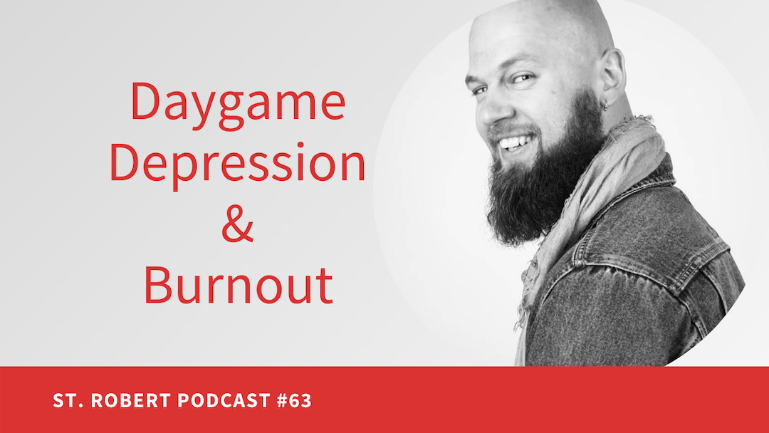 Daygame Depression & Burnout | St. Robert Daygame Pick-up Podcast #63