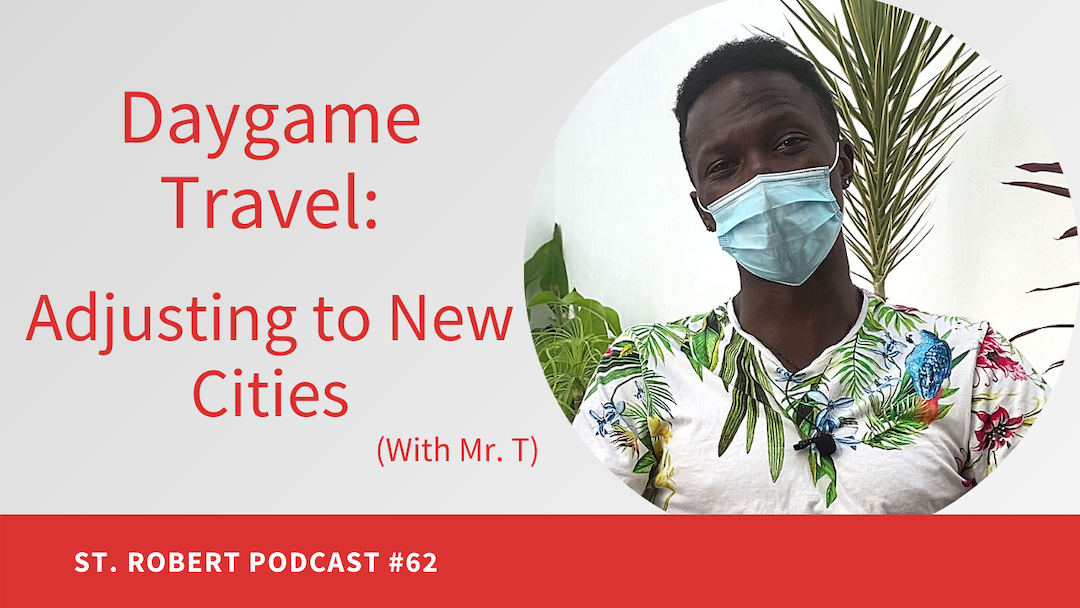 Daygame Travel: Adjusting to New Cities (With Mr. T) | St. Robert Daygame Pick-up Podcast #62