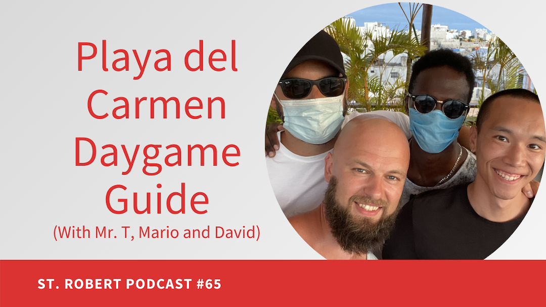Playa del Carmen, Mexico Daygame Guide and Stories | St. Robert Daygame Pick-up Podcast #65