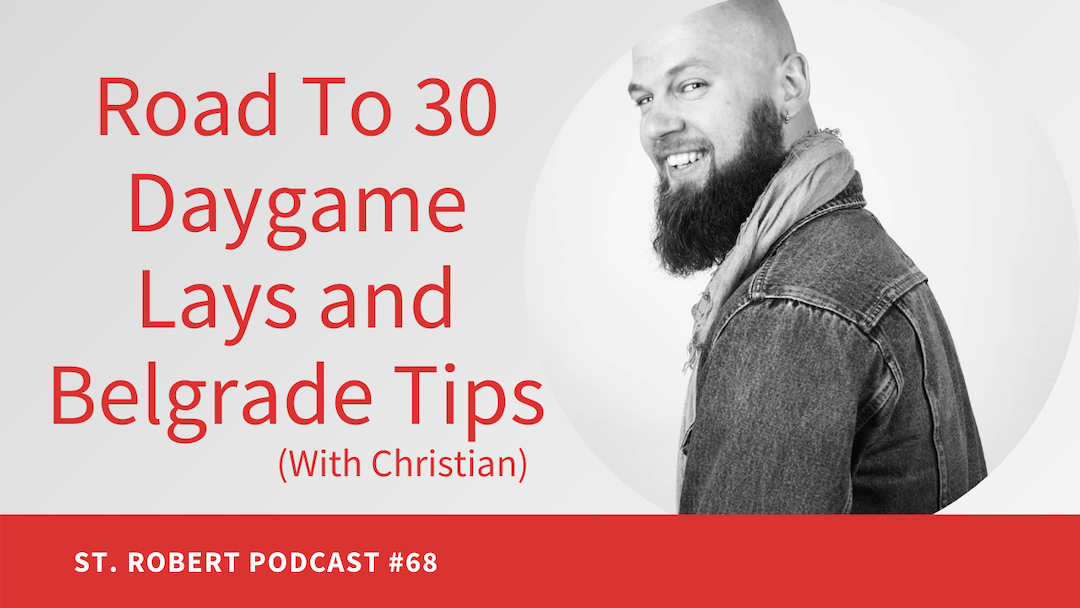 Road To 30 Daygame Lays And Belgrade Tips | St. Robert Daygame Pick-up Podcast #68