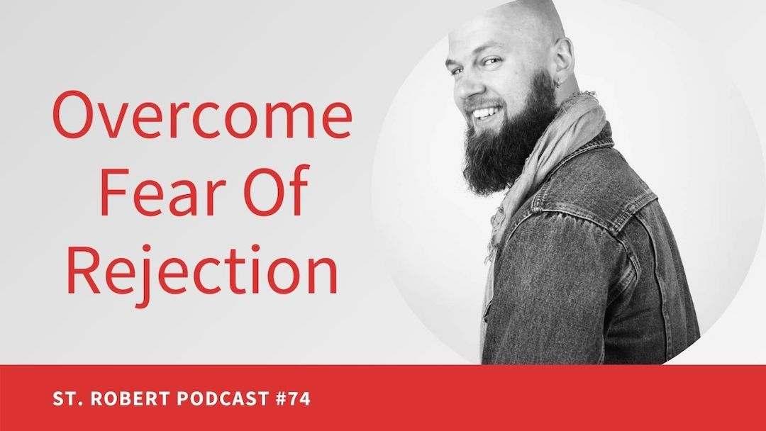Overcome Fear Of Rejection | St. Robert Daygame Pick-up Podcast #74