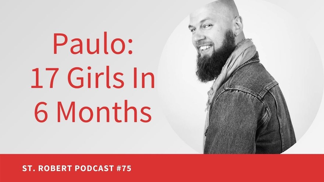 Paulo: 17 Girls In 6 Months | St. Robert Daygame Pick-up Podcast #75