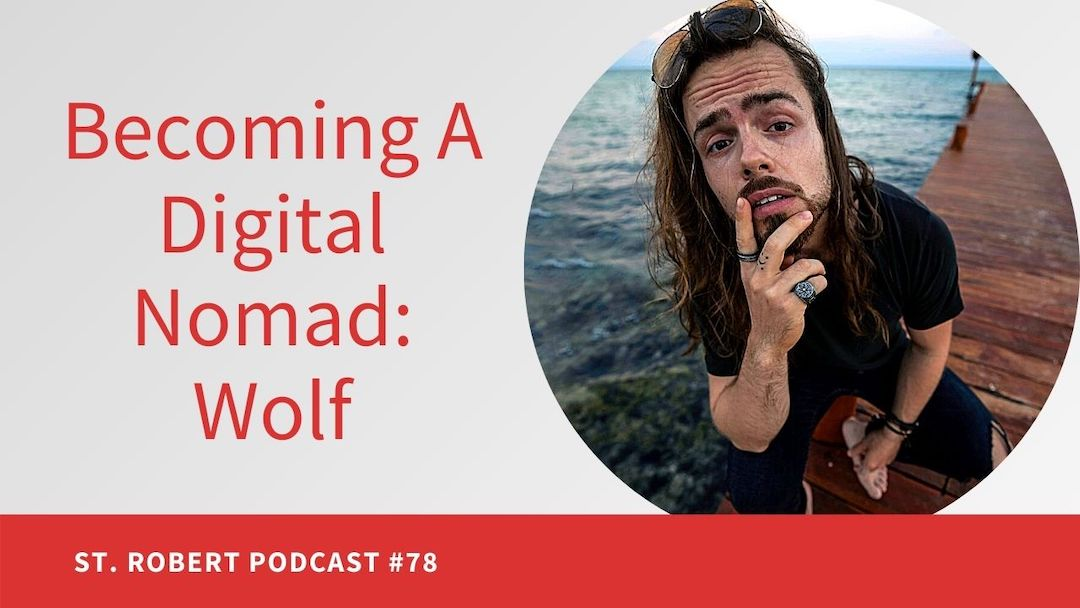 Becoming A Digital Nomad: Wolf | St. Robert Daygame Podcast #78