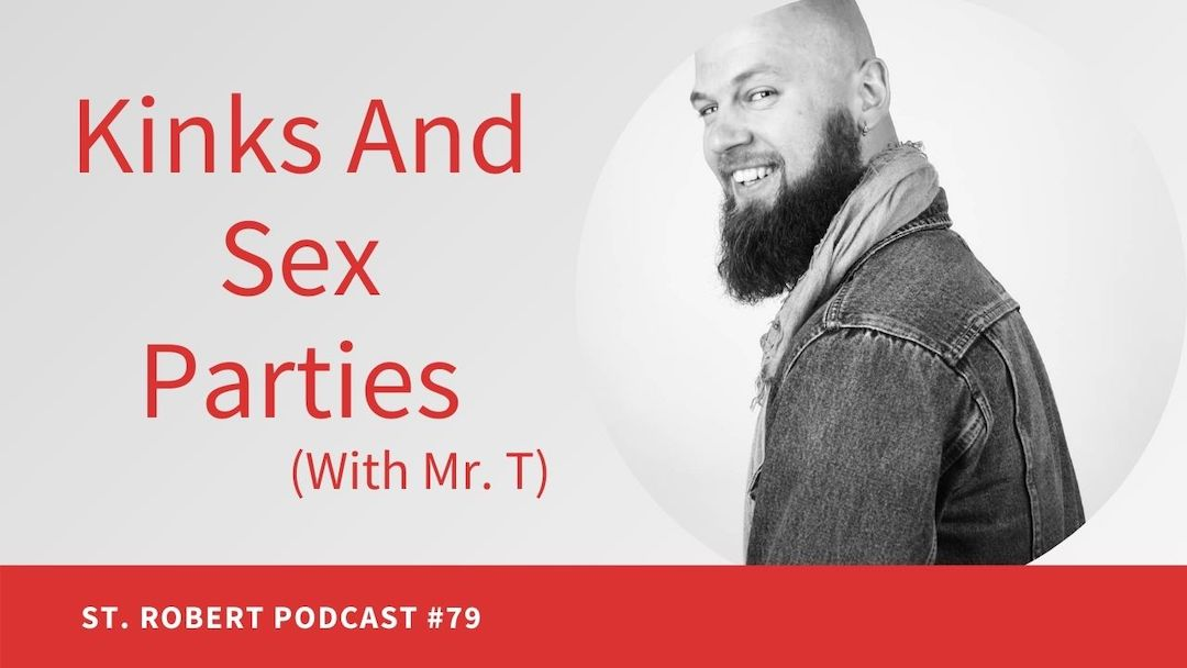 Kinks And Sex Parties (With Mr. T) | St. Robert Daygame Podcast #79