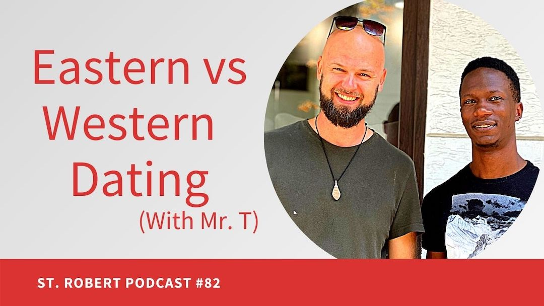 Eastern Europe vs Western World Dating | St. Robert Daygame Podcast #82
