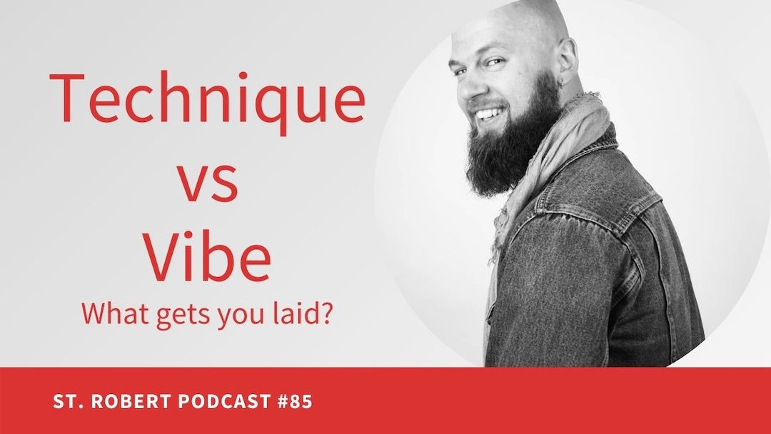 Technique vs Vibe – What Gets You Laid? | St. Robert Daygame Podcast #85