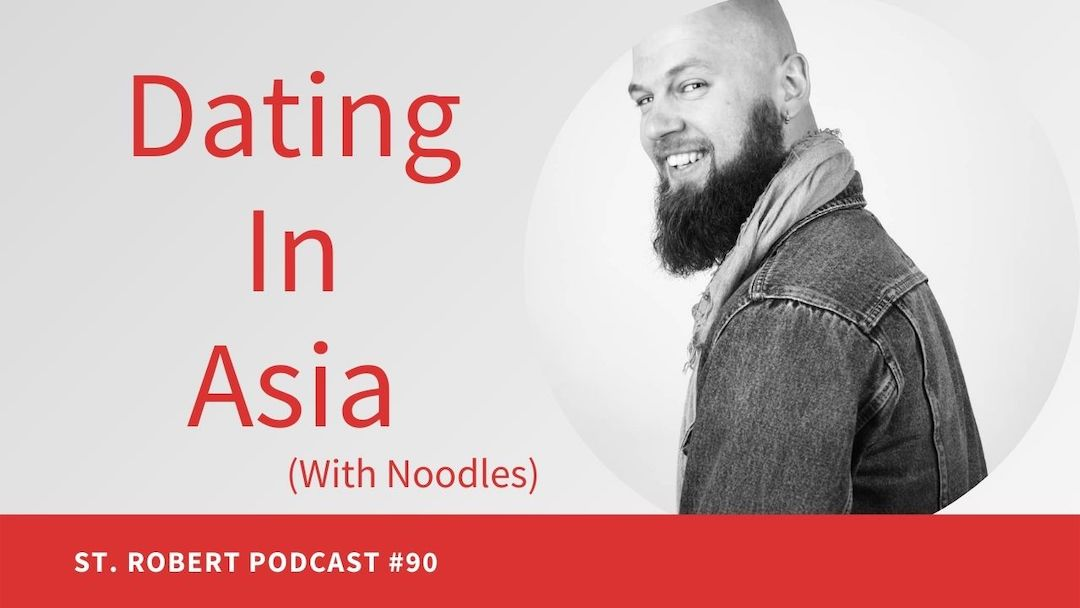 Dating In Asia (Thailand, Singapore) | St. Robert Daygame Podcast #90
